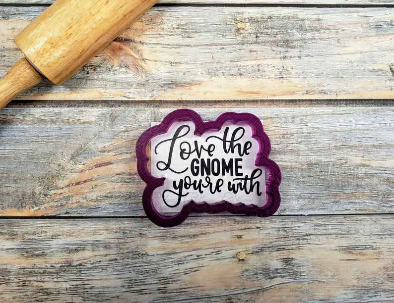 Love the Gnome You're With Hand Lettered Cookie Cutter and Fondant Cutter and Clay Cutter with Optional Stencil,                       letter cookie cutters, cursive letter cookie stamp, cursive letter fondant cutters, fancy letter cookie cutters, large letter cookie cutters, letter shaped cookie cutters, brass cookie cutters, texas cookie cutter, wilton comfort grip cookie cutters, lego head cookie cutter, batman cutter, sloth cookie cutter, clover cookie cutter, pig cookie cutter,